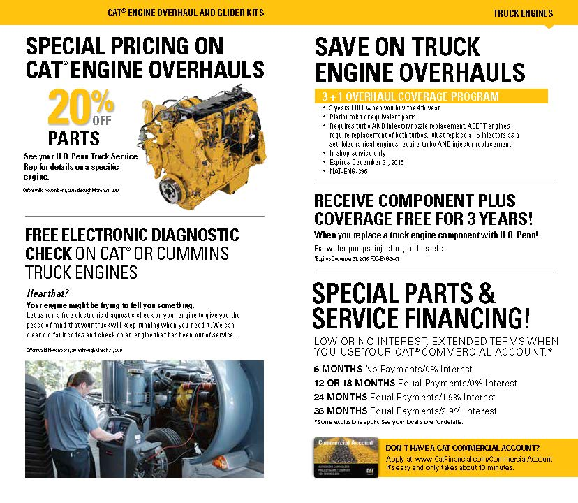 Cat engine overhauls at H.O. Penn include a free electronic diagnostic check on Cat or Cummins Truck Engines. 20% off parts and special service financing is available.
