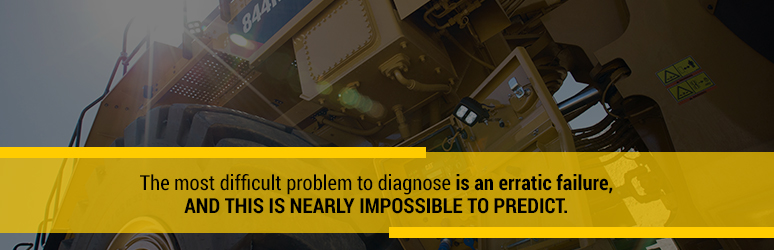 The most difficult problem to diagnose is an erratic failure, which is nearly impossible to predict