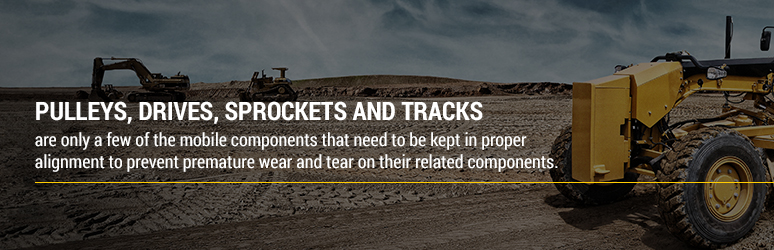 Pulleys, drives, sprockets, and tracks are only a few mobile components that need proper alignment