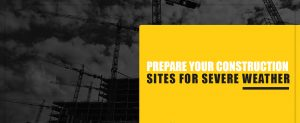 Prepare Your Construction Sites for Severe Weather