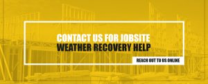 Contact Us for Jobsite Weather Recovery Help